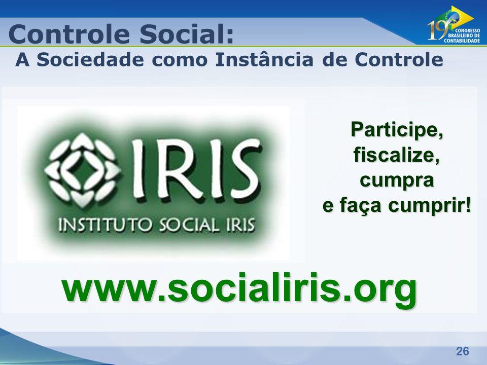 26 Participe, fiscalize, cumpra e faça cumprir! www.socialiris.org Controle Social: A Sociedade como Instância de Controle