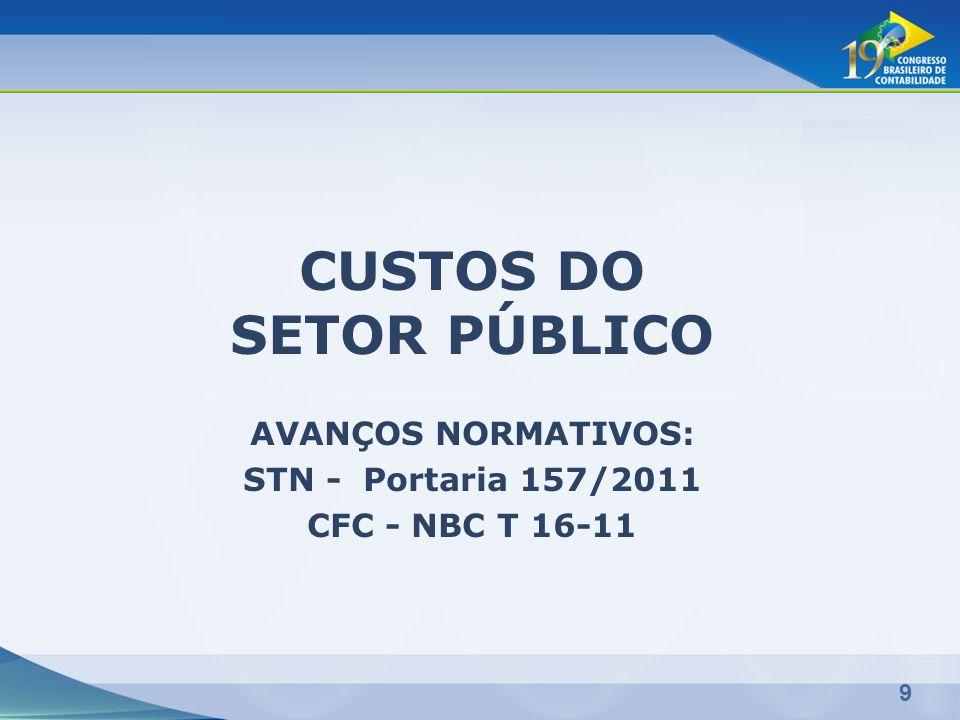 9 CUSTOS DO SETOR PÚBLICO AVANÇOS NORMATIVOS: STN - Portaria 157/2011 CFC - NBC T 16-11