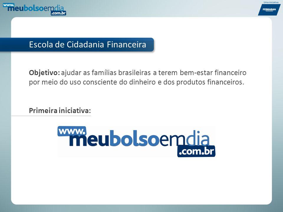 Objetivo: ajudar as famílias brasileiras a terem bem-estar financeiro por meio do uso consciente do dinheiro e dos produtos financeiros. Escola de Cid