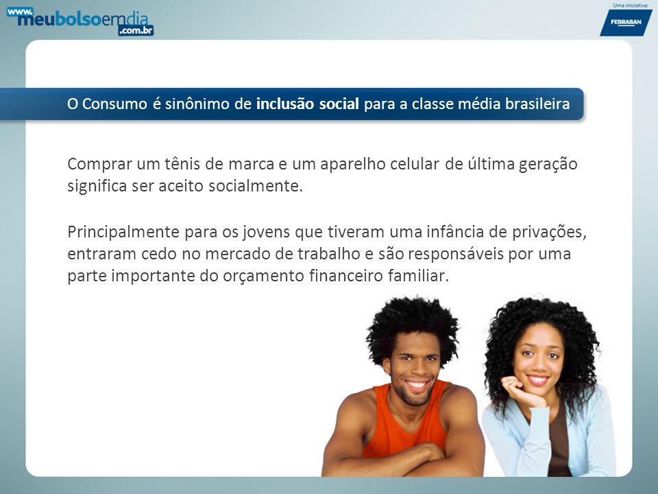 O Consumo é sinônimo de inclusão social para a classe média brasileira Comprar um tênis de marca e um aparelho celular de última geração significa ser