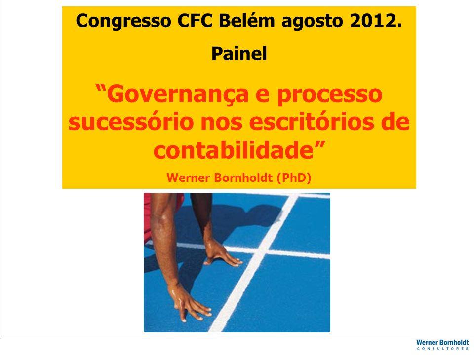 Congresso CFC Belém 2012 Congresso CFC Belém agosto 2012. Painel Governança e processo sucessório nos escritórios de contabilidade Werner Bornholdt (P