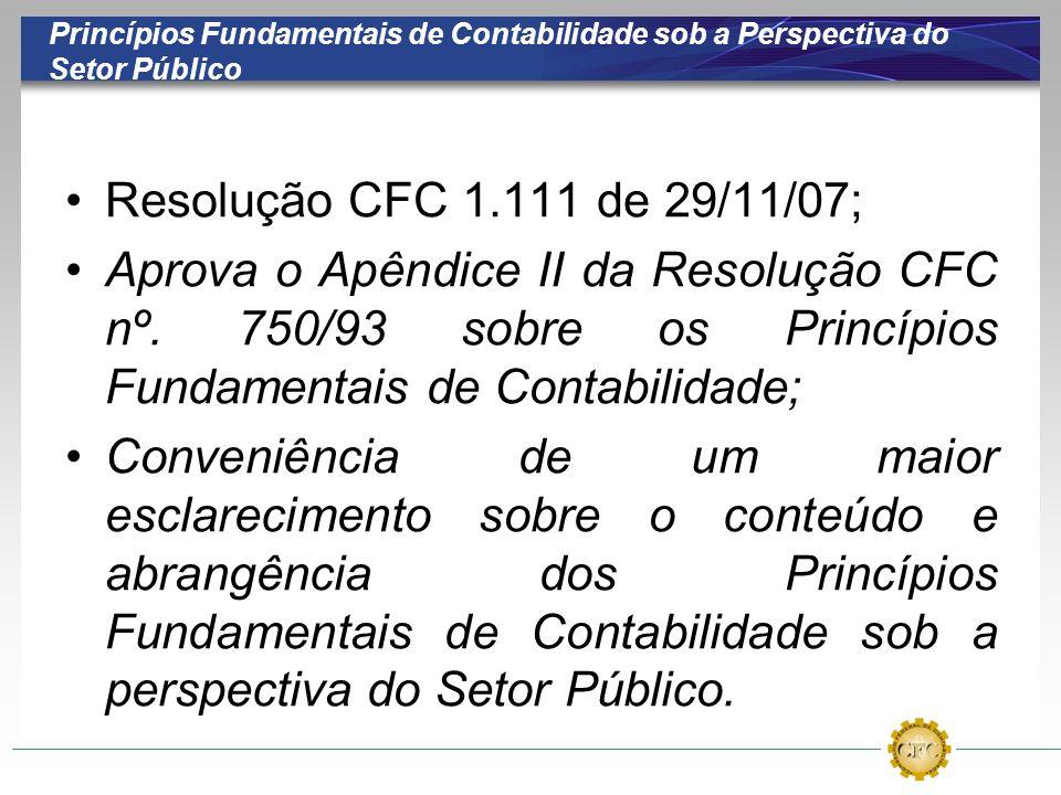 Princípios Fundamentais de Contabilidade sob a Perspectiva do Setor Público Resolução CFC 1.111 de 29/11/07; Aprova o Apêndice II da Resolução CFC nº.