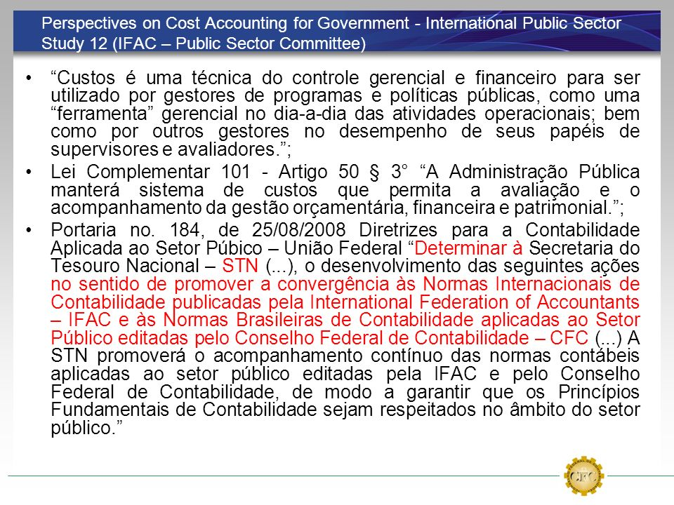 Perspectives on Cost Accounting for Government - International Public Sector Study 12 (IFAC – Public Sector Committee) Custos é uma técnica do control