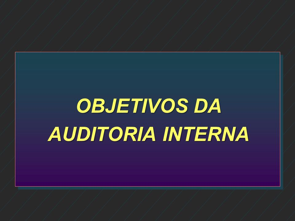 OBJETIVOS DA AUDITORIA INTERNA