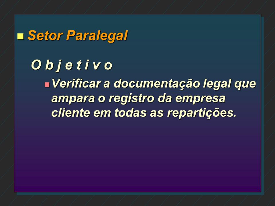O b j e t i v o s O b j e t i v o s Analisar os procedimentos de cada setor para com o cliente.