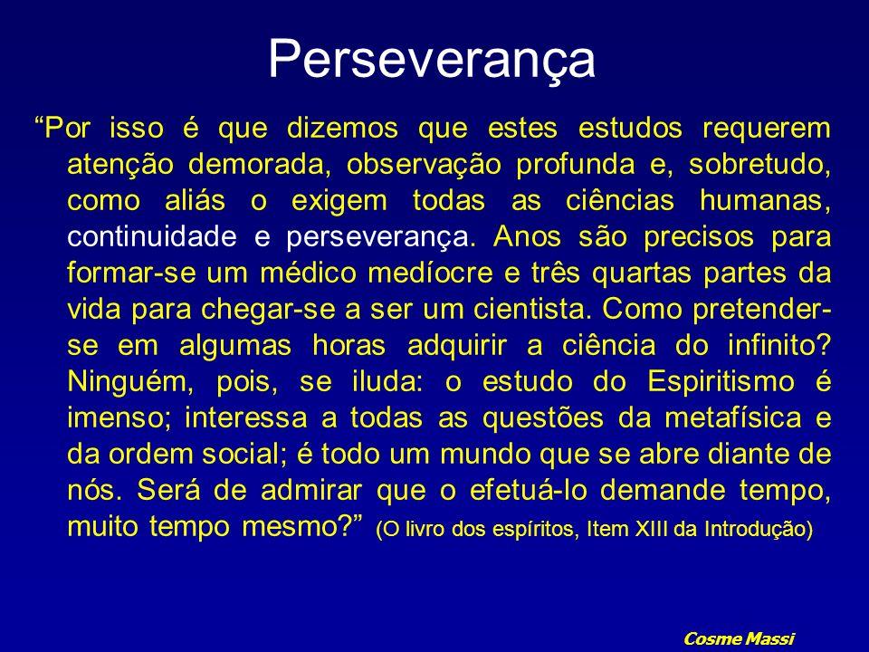 Cosme Massi Perseverança Ocupa-te com zelo e perseverança do trabalho que empreendeste com o nosso concurso, pois esse trabalho é nosso.