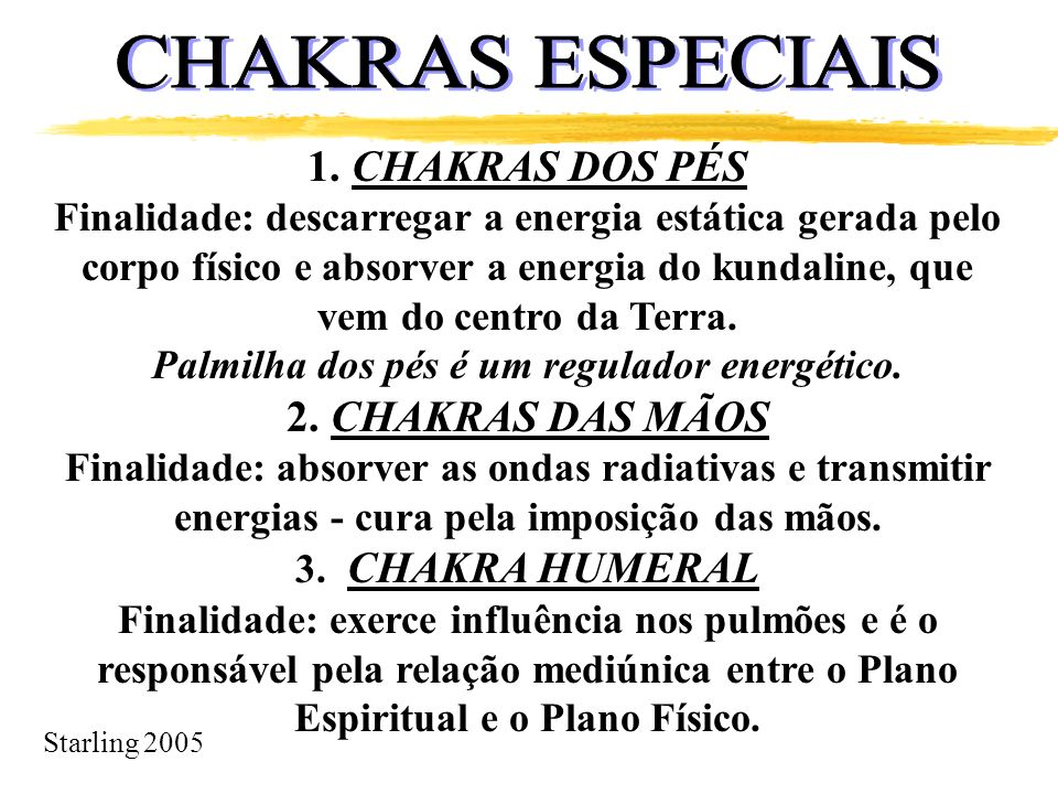 Starling 2005 1. CHAKRAS DOS PÉS Finalidade: descarregar a energia estática gerada pelo corpo físico e absorver a energia do kundaline, que vem do cen
