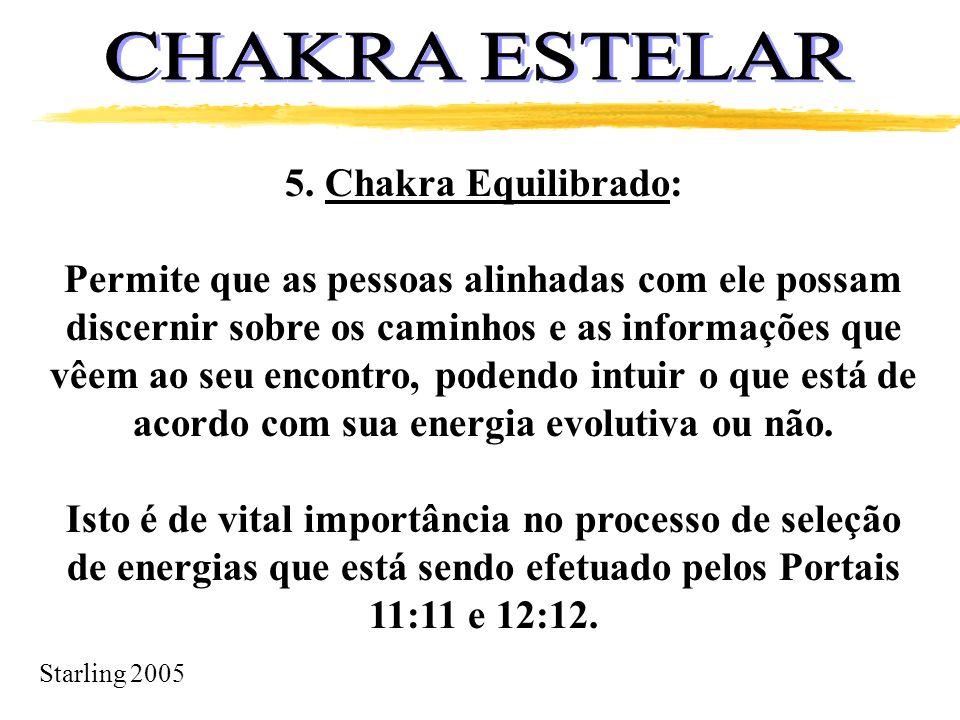 Starling 2005 5. Chakra Equilibrado: Permite que as pessoas alinhadas com ele possam discernir sobre os caminhos e as informações que vêem ao seu enco