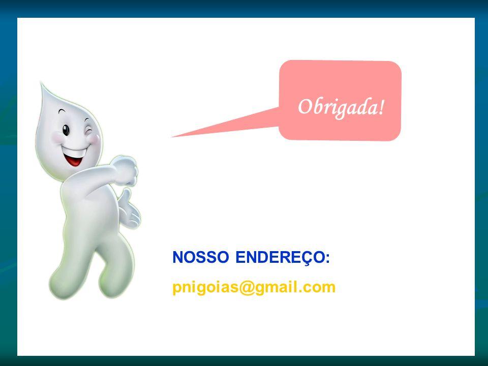 NOSSO ENDEREÇO: pnigoias@gmail.com Obrigada!