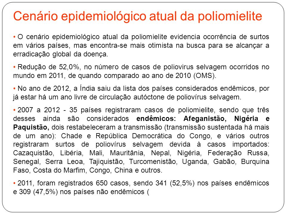 Cenário epidemiológico atual da poliomielite O cenário epidemiológico atual da poliomielite evidencia ocorrência de surtos em vários países, mas encon