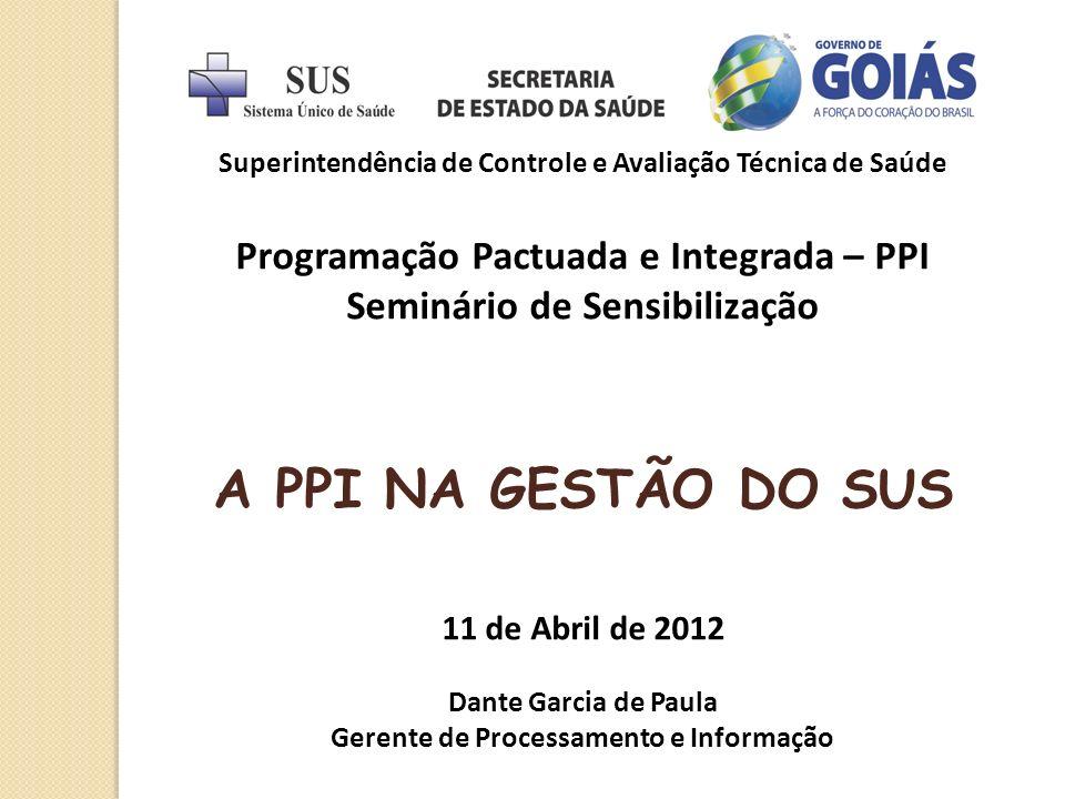 Superintendência de Controle e Avaliação Técnica de Saúde Programação Pactuada e Integrada – PPI Seminário de Sensibilização A PPI NA GESTÃO DO SUS 11
