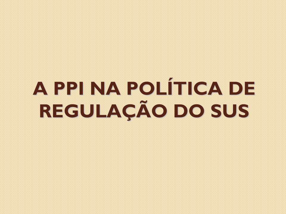 A PPI NA POLÍTICA DE REGULAÇÃO DO SUS
