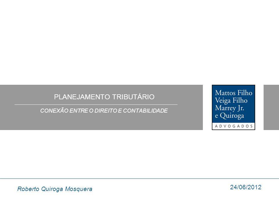 PLANEJAMENTO TRIBUTÁRIO CONEXÃO ENTRE O DIREITO E CONTABILIDADE 24/06/2012 Roberto Quiroga Mosquera