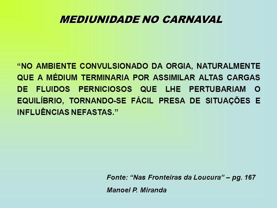 MEDIUNIDADE NO CARNAVAL NO AMBIENTE CONVULSIONADO DA ORGIA, NATURALMENTE QUE A MÉDIUM TERMINARIA POR ASSIMILAR ALTAS CARGAS DE FLUIDOS PERNICIOSOS QUE
