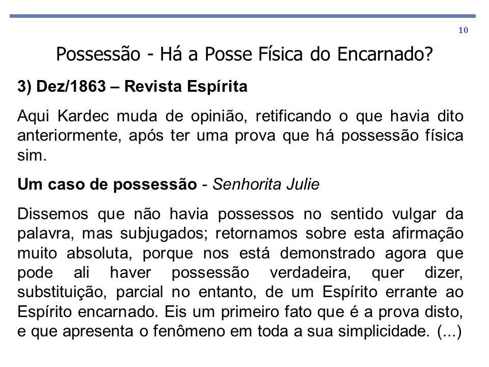 10 3) Dez/1863 – Revista Espírita Aqui Kardec muda de opinião, retificando o que havia dito anteriormente, após ter uma prova que há possessão física