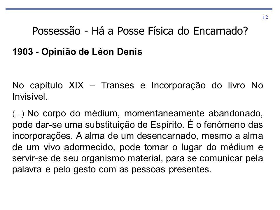 12 1903 - Opinião de Léon Denis No capítulo XIX – Transes e Incorporação do livro No Invisível. (...) No corpo do médium, momentaneamente abandonado,