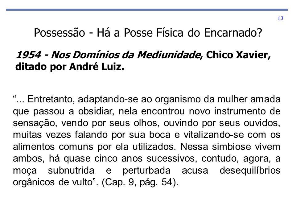 13 1954 - Nos Domínios da Mediunidade, Chico Xavier, ditado por André Luiz.... Entretanto, adaptando-se ao organismo da mulher amada que passou a obsi