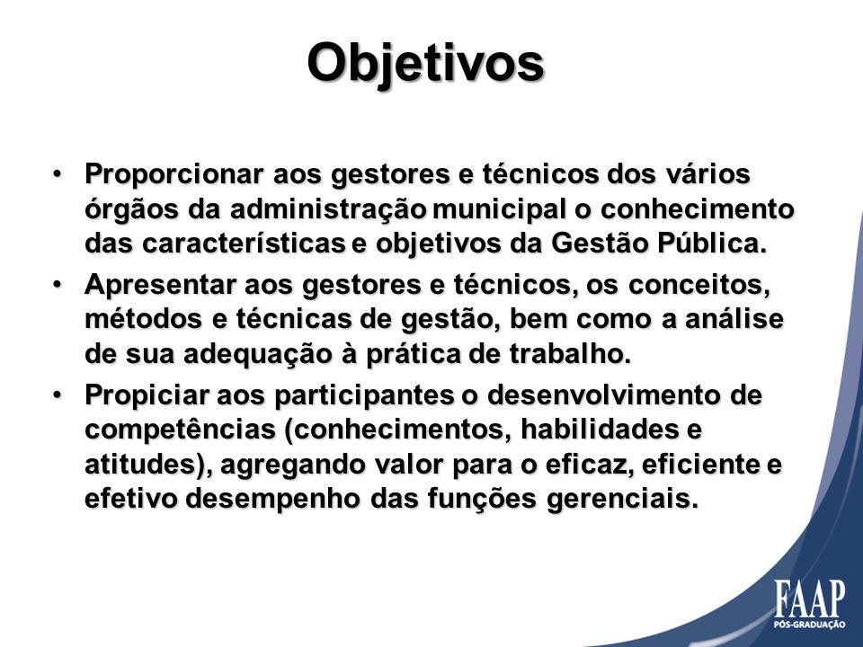 Objetivos Proporcionar aos gestores e técnicos dos vários órgãos da administração municipal o conhecimento das características e objetivos da Gestão P