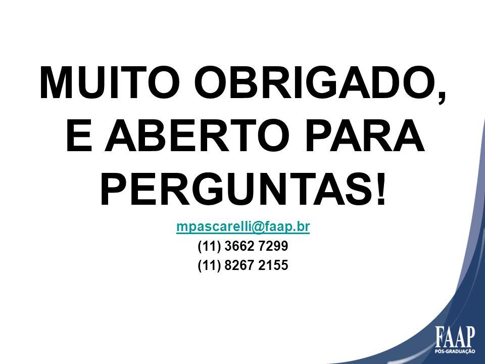 MUITO OBRIGADO, E ABERTO PARA PERGUNTAS! mpascarelli@faap.br (11) 3662 7299 (11) 8267 2155