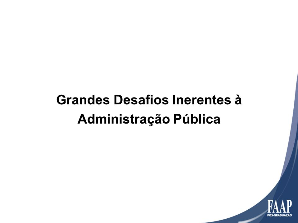 Grandes Desafios Inerentes à Administração Pública