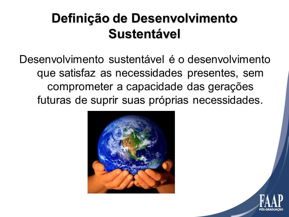 Desenvolvimento sustentável é o desenvolvimento que satisfaz as necessidades presentes, sem comprometer a capacidade das gerações futuras de suprir su