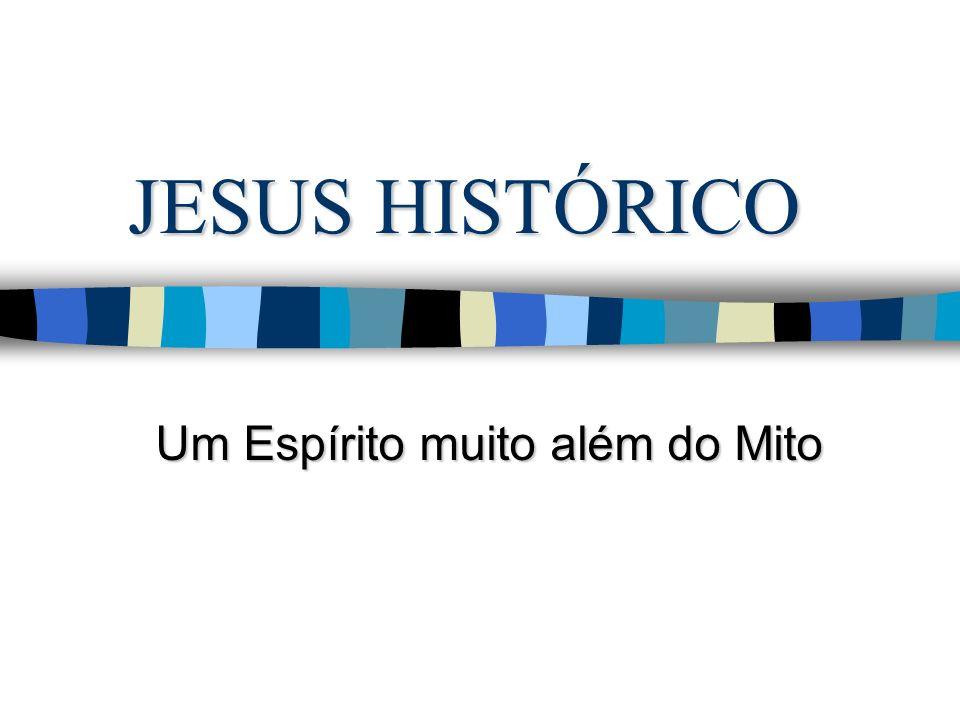 Fontes Básicas de Pesquisa: n Pesquisas históricas e antropológicas modernas sobre o Jesus Histórico.
