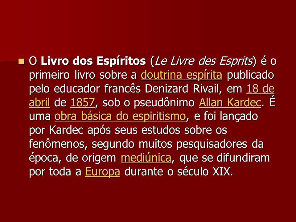 O Livro dos Espíritos (Le Livre des Esprits) é o primeiro livro sobre a doutrina espírita publicado pelo educador francês Denizard Rivail, em 18 de ab