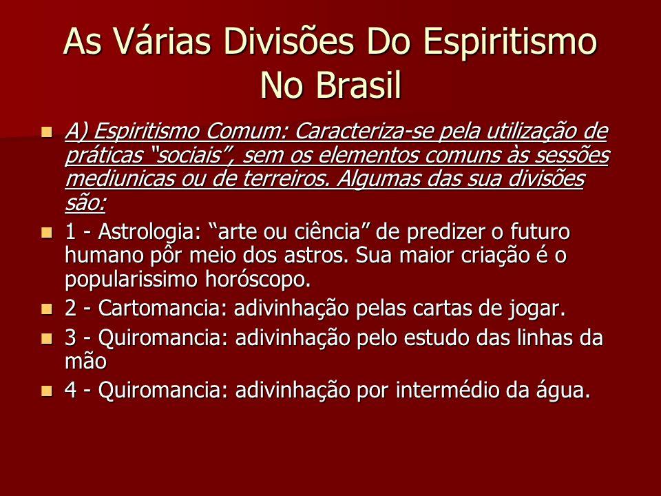 As Várias Divisões Do Espiritismo No Brasil A) Espiritismo Comum: Caracteriza-se pela utilização de práticas sociais, sem os elementos comuns às sessõ