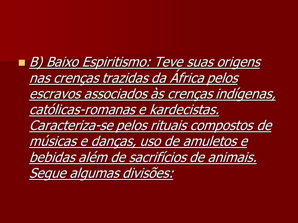 B) Baixo Espiritismo: Teve suas origens nas crenças trazidas da África pelos escravos associados às crenças indígenas, católicas-romanas e kardecistas