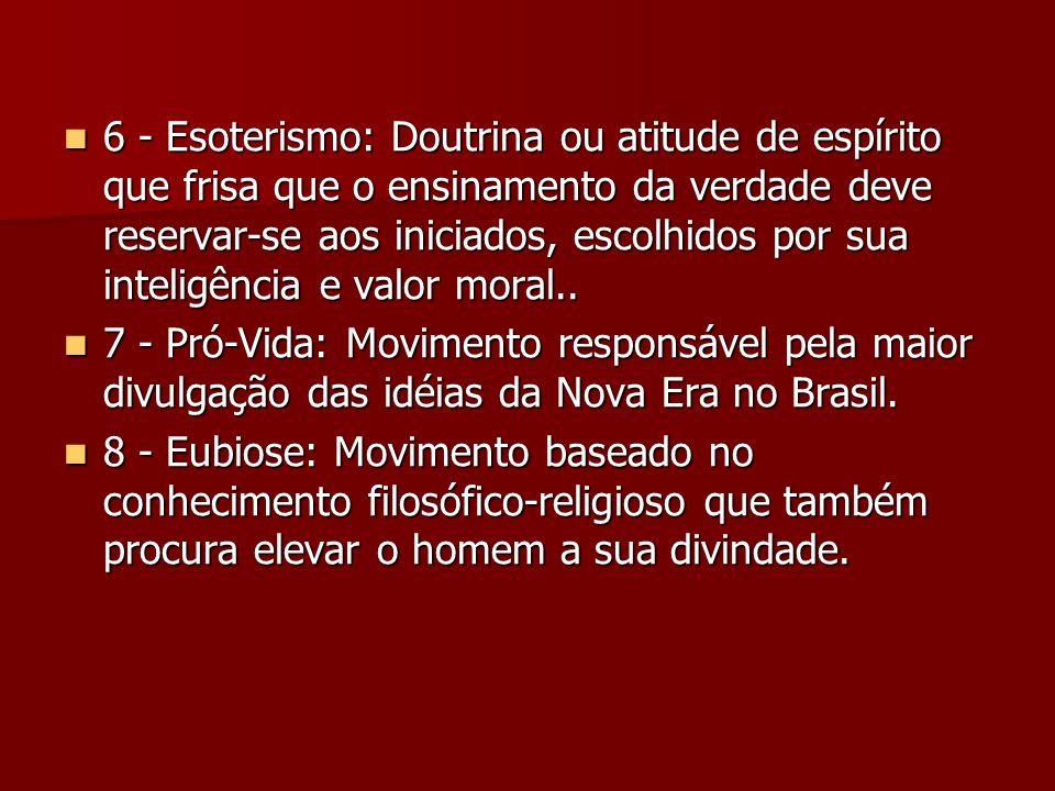 6 - Esoterismo: Doutrina ou atitude de espírito que frisa que o ensinamento da verdade deve reservar-se aos iniciados, escolhidos por sua inteligência