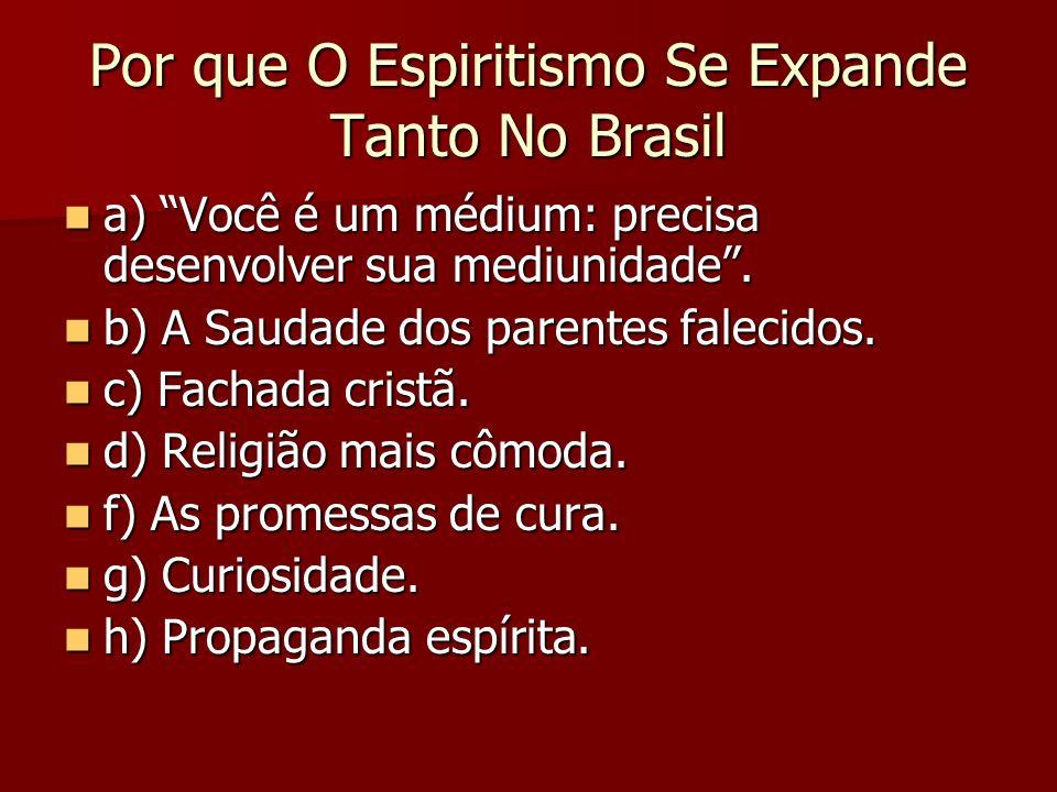 Por que O Espiritismo Se Expande Tanto No Brasil a) Você é um médium: precisa desenvolver sua mediunidade. a) Você é um médium: precisa desenvolver su