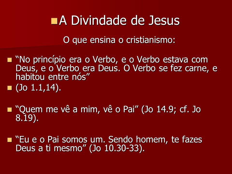 A Divindade de Jesus O que ensina o cristianismo: A Divindade de Jesus O que ensina o cristianismo: No princípio era o Verbo, e o Verbo estava com Deu