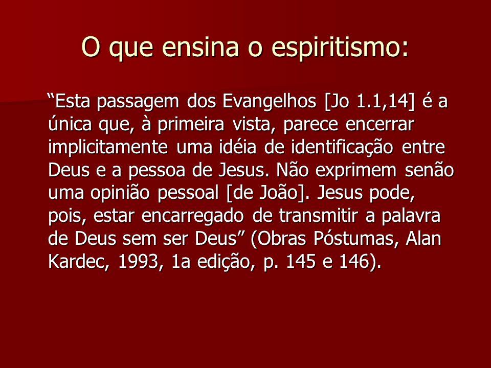 O que ensina o espiritismo: Esta passagem dos Evangelhos [Jo 1.1,14] é a única que, à primeira vista, parece encerrar implicitamente uma idéia de iden