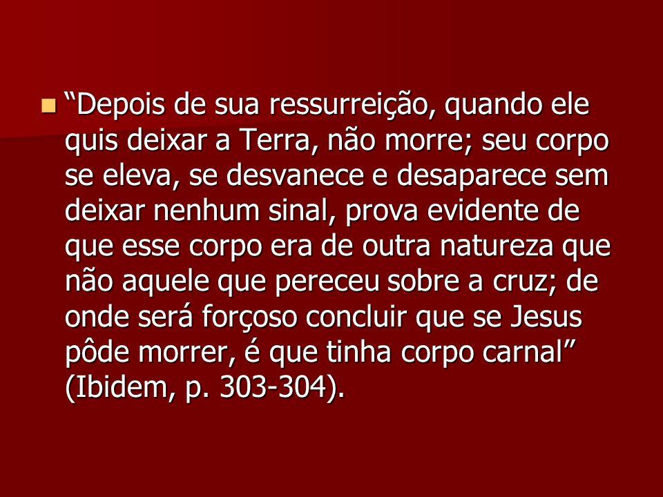 Depois de sua ressurreição, quando ele quis deixar a Terra, não morre; seu corpo se eleva, se desvanece e desaparece sem deixar nenhum sinal, prova ev
