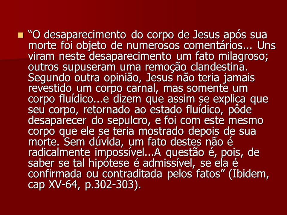 O desaparecimento do corpo de Jesus após sua morte foi objeto de numerosos comentários... Uns viram neste desaparecimento um fato milagroso; outros su