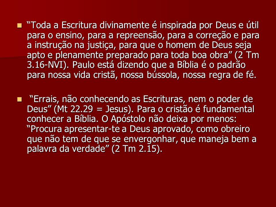 Toda a Escritura divinamente é inspirada por Deus e útil para o ensino, para a repreensão, para a correção e para a instrução na justiça, para que o h