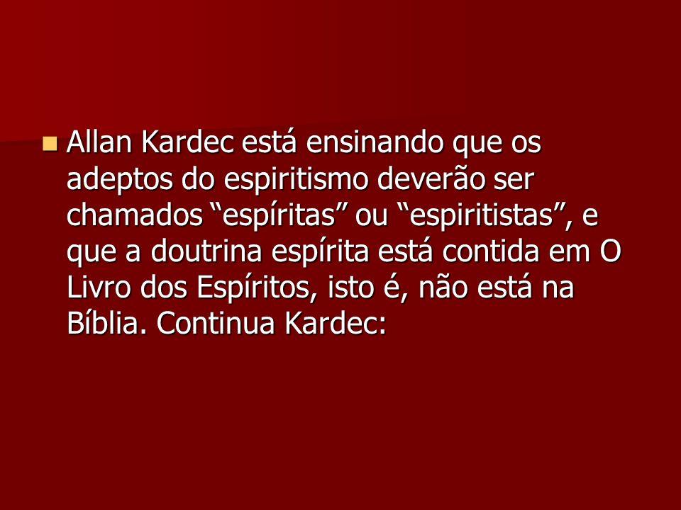 Allan Kardec está ensinando que os adeptos do espiritismo deverão ser chamados espíritas ou espiritistas, e que a doutrina espírita está contida em O