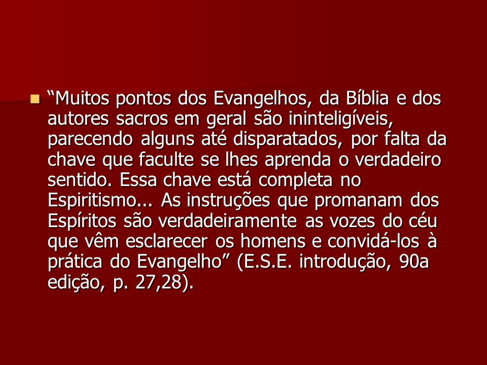 Muitos pontos dos Evangelhos, da Bíblia e dos autores sacros em geral são ininteligíveis, parecendo alguns até disparatados, por falta da chave que fa