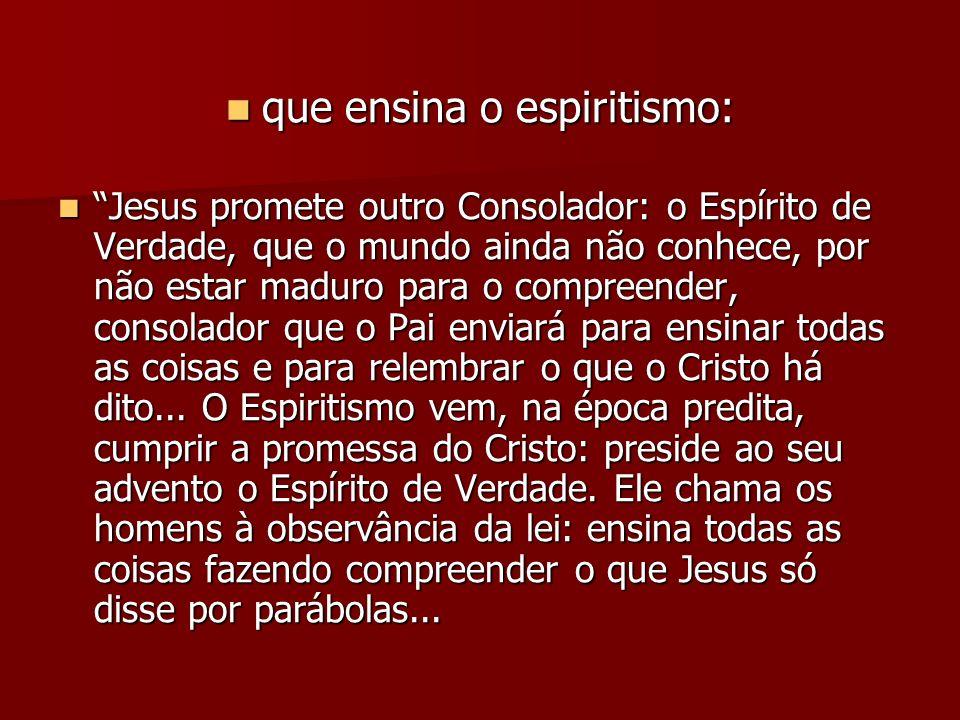 que ensina o espiritismo: que ensina o espiritismo: Jesus promete outro Consolador: o Espírito de Verdade, que o mundo ainda não conhece, por não esta