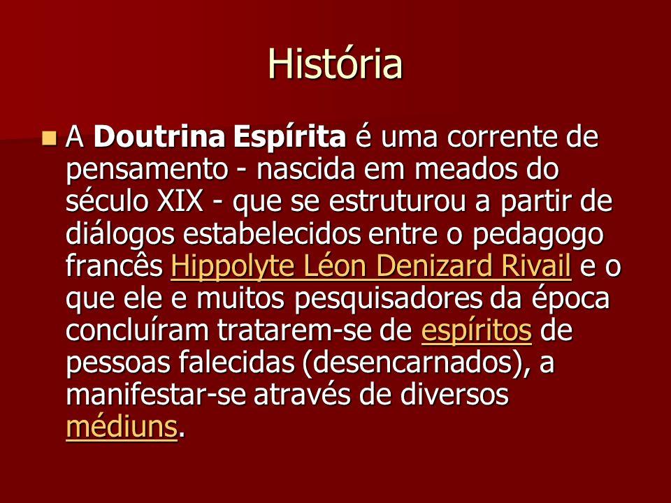 História A Doutrina Espírita é uma corrente de pensamento - nascida em meados do século XIX - que se estruturou a partir de diálogos estabelecidos ent