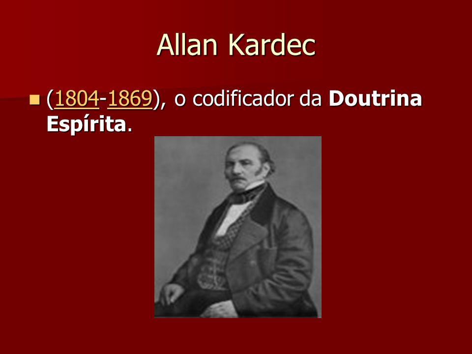 Allan Kardec (1804-1869), o codificador da Doutrina Espírita. (1804-1869), o codificador da Doutrina Espírita.1804186918041869