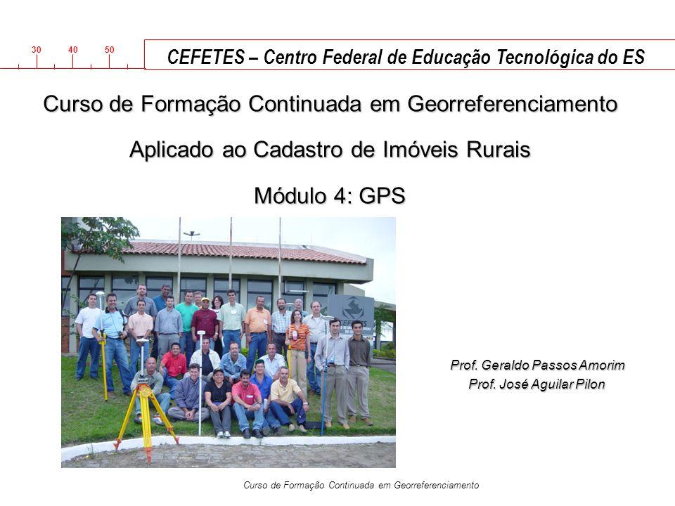 3040 50 Curso de Formação Continuada em Georreferenciamento Prof. Geraldo Passos Amorim Prof. José Aguilar Pilon Curso de Formação Continuada em Georr