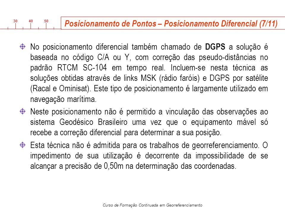 3040 50 Curso de Formação Continuada em Georreferenciamento Posicionamento de Pontos – Posicionamento Diferencial (7/11) No posicionamento diferencial