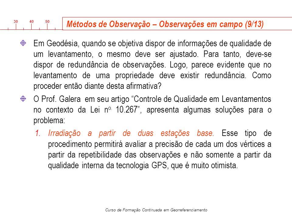 3040 50 Curso de Formação Continuada em Georreferenciamento Em Geodésia, quando se objetiva dispor de informações de qualidade de um levantamento, o m