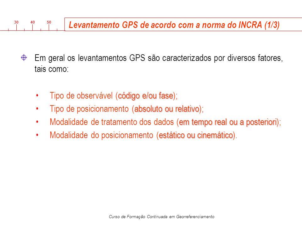 3040 50 Curso de Formação Continuada em Georreferenciamento Levantamento GPS de acordo com a norma do INCRA (1/3) Em geral os levantamentos GPS são ca