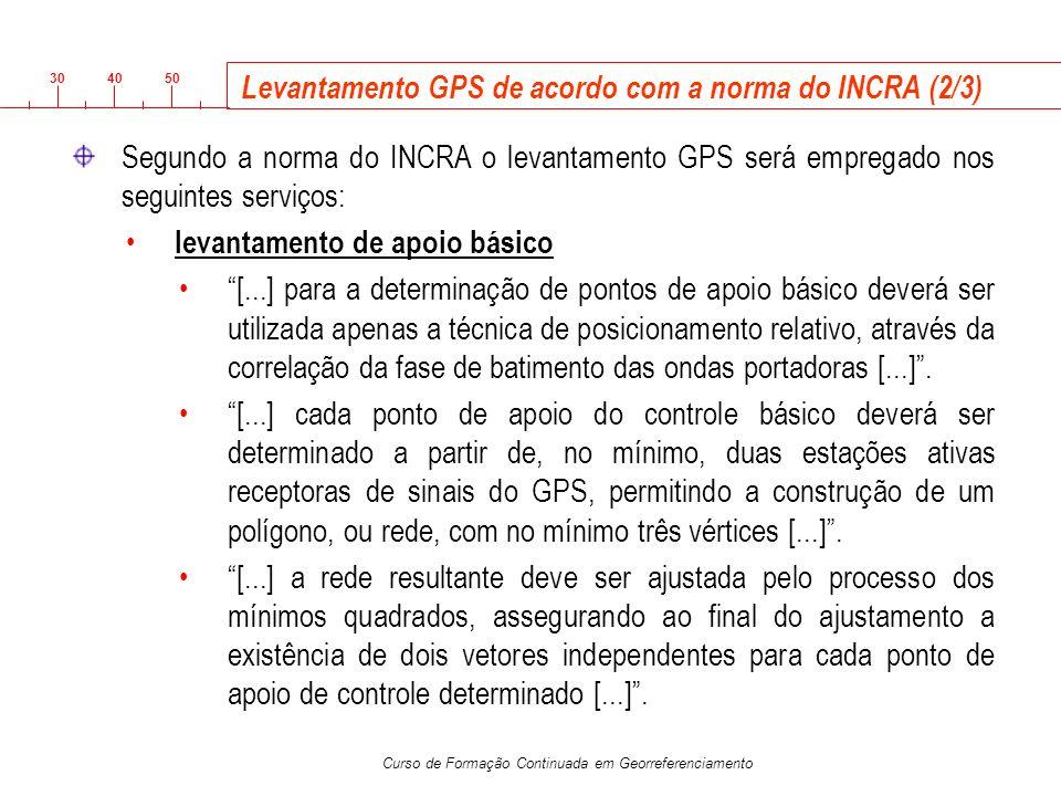 3040 50 Curso de Formação Continuada em Georreferenciamento Levantamento GPS de acordo com a norma do INCRA (2/3) Segundo a norma do INCRA o levantame