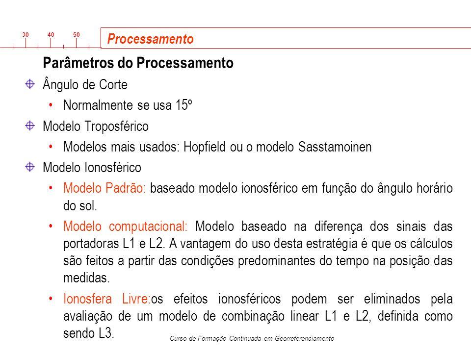 3040 50 Curso de Formação Continuada em Georreferenciamento Parâmetros do Processamento Ângulo de Corte Normalmente se usa 15º Modelo Troposférico Mod