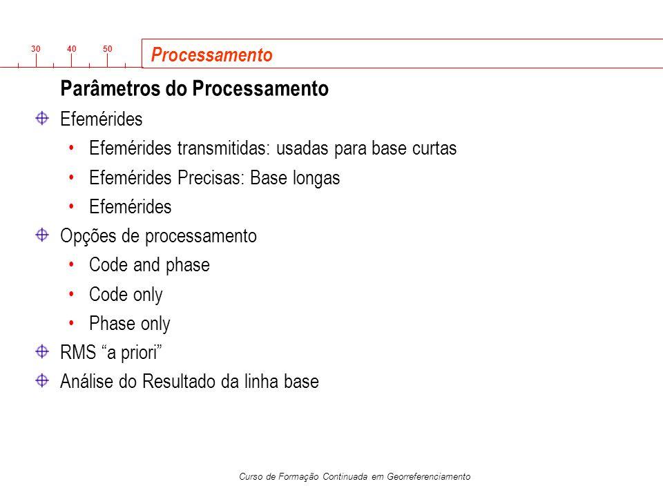 3040 50 Curso de Formação Continuada em Georreferenciamento Parâmetros do Processamento Efemérides Efemérides transmitidas: usadas para base curtas Ef