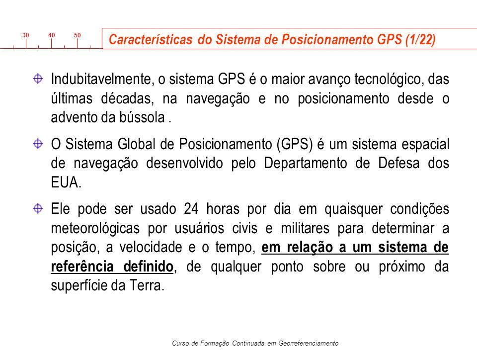 3040 50 Curso de Formação Continuada em Georreferenciamento Características do Sistema de Posicionamento GPS (1/22) Indubitavelmente, o sistema GPS é