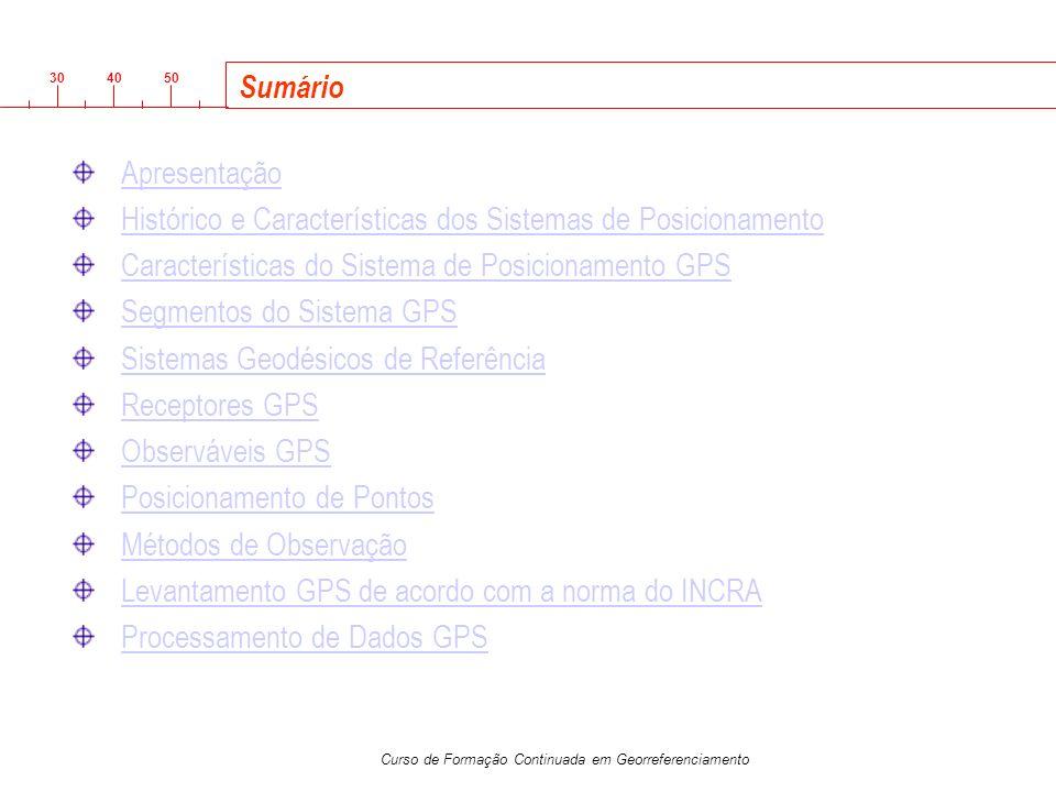 3040 50 Curso de Formação Continuada em Georreferenciamento Sumário Apresentação Histórico e Características dos Sistemas de Posicionamento Caracterís